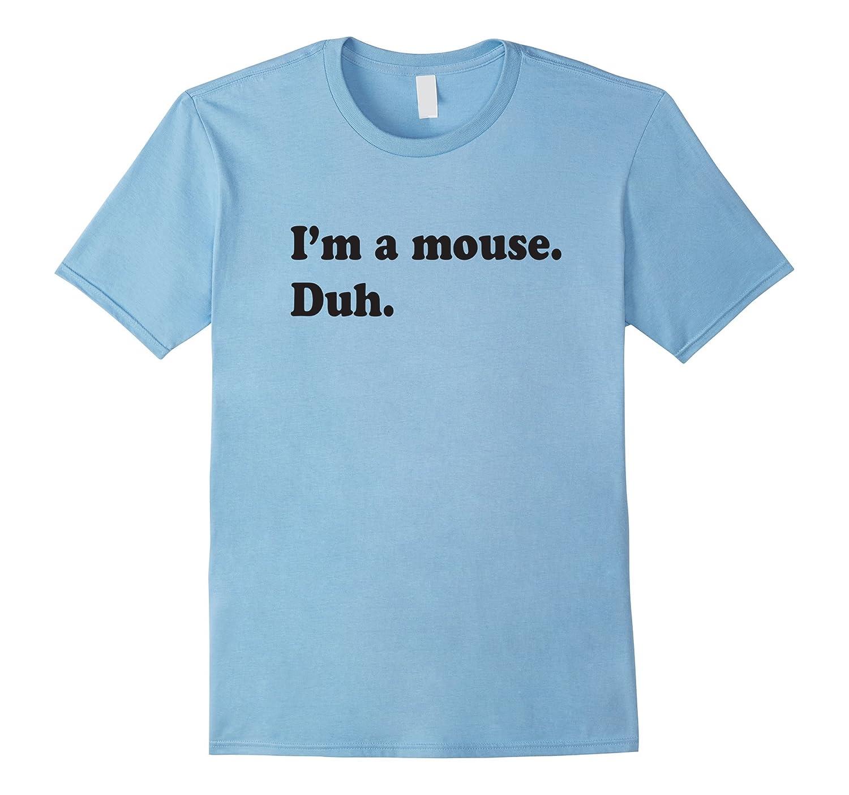 I'm A Mouse. Duh. Funny Halloween T-shirt-FL