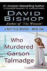 Who Murdered Garson Talmadge (A Matt Kile Mystery Book 1) Kindle Edition