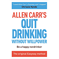 Allen Carr's Quit Drinking Without Willpower: Be a happy nondrinker (Allen Carr's Easyway Book 6)