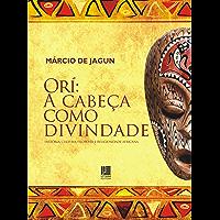 Orí: A cabeça como divindade: História, Cultura, Filosofia e Religiosidade Africana