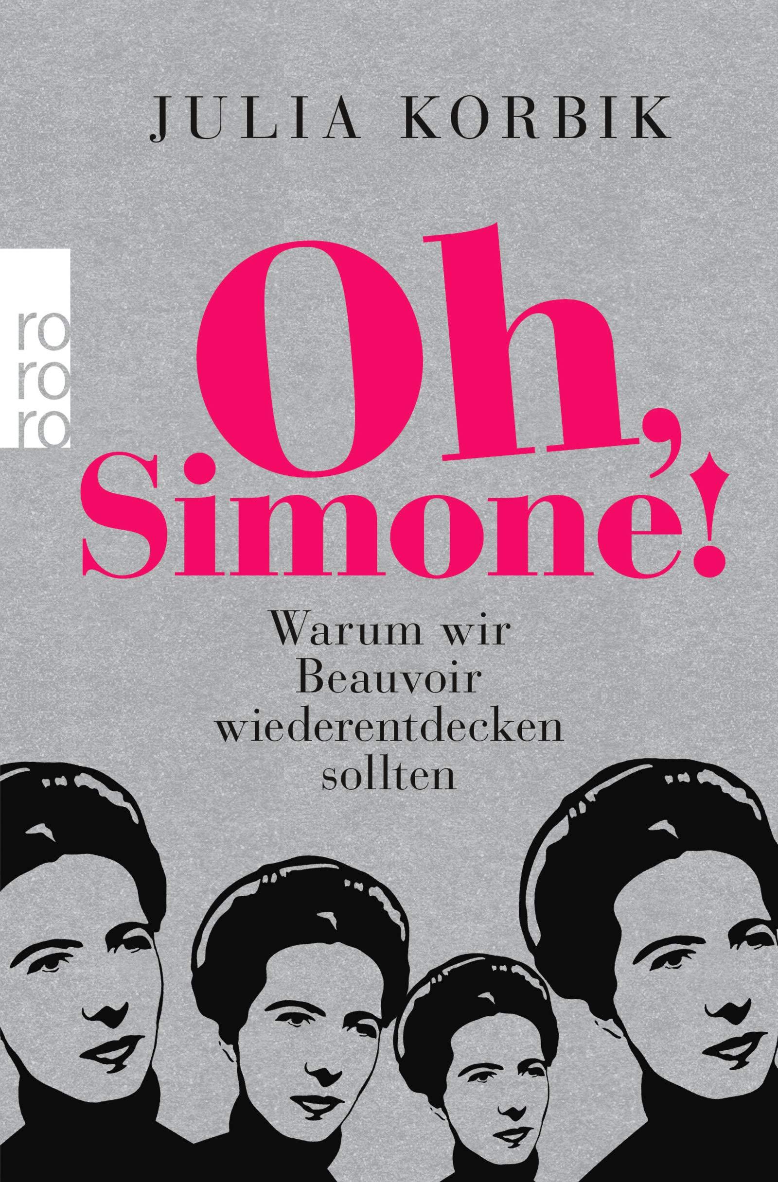 Oh, Simone!: Warum wir Beauvoir wiederentdecken sollten Taschenbuch – 15. Dezember 2017 Julia Korbik Rowohlt Taschenbuch 349963323X Paris