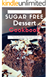 Sugar Free Dessert Cookbook: Healthy And Delicious Sugar Free Diet Dessert Recipes For Losing Weight