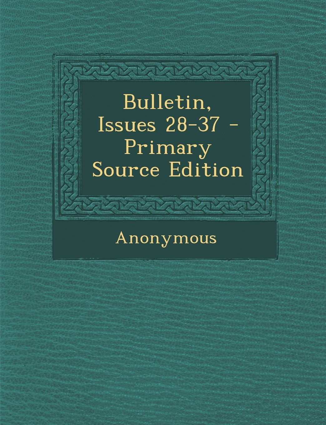 Read Online Bulletin, Issues 28-37 - Primary Source Edition PDF