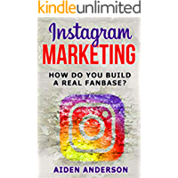 Instagram Marketing: How to build a real fan base and market yourself Social Media Advertising for beginners Successful on Instagram ... for step instructions (Edition Instagram)