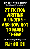 27 Fiction Writing Blunders - And How Not To Make Them! (Bell on Writing Book 8)