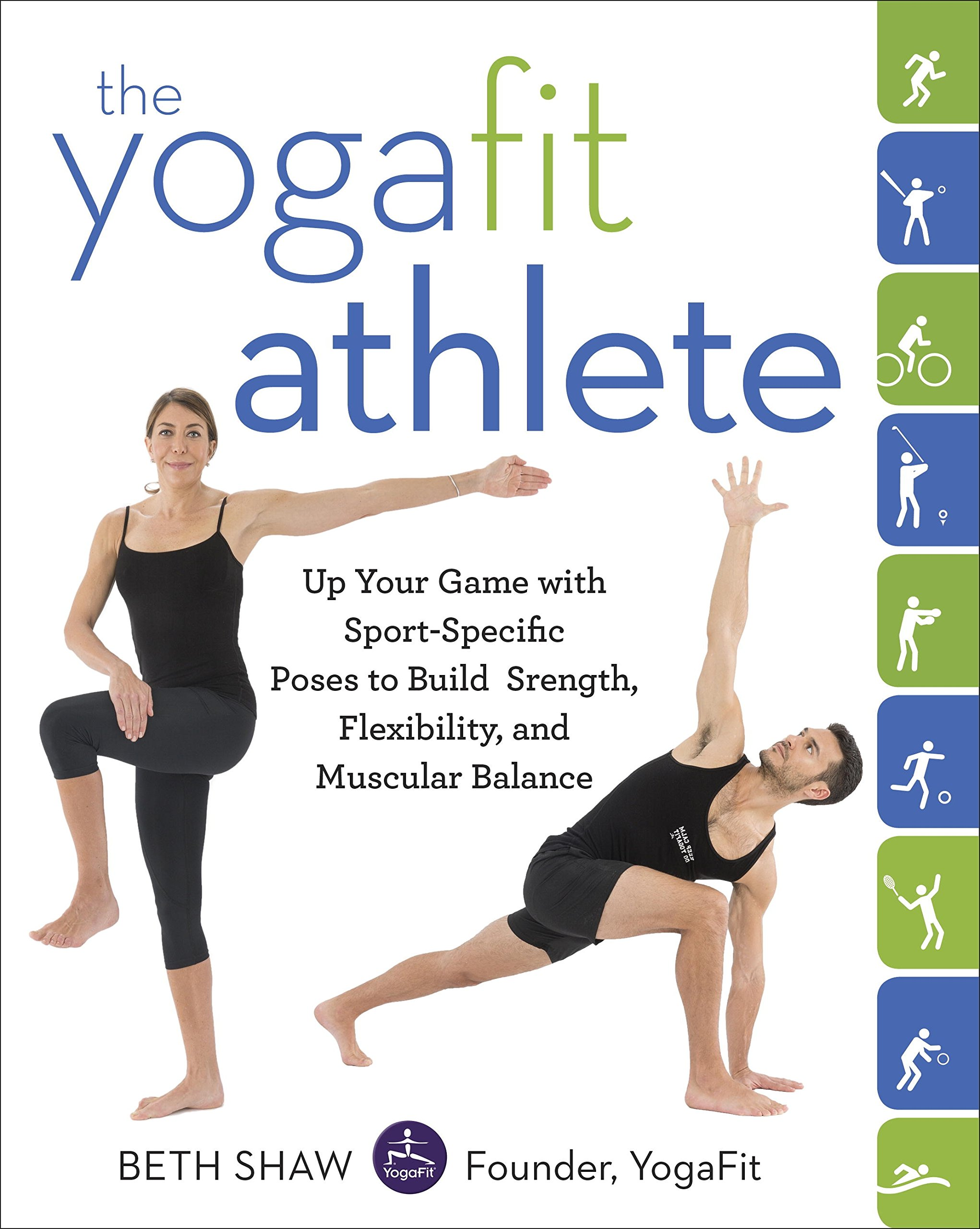The YogaFit Athlete: Up Your Game with Sport-Specific Poses to