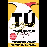 TÚ ELIGES TRANSFORMACIÓN O MUERTE: 10 poderosas claves para transformarte y triunfar en un mundo cambiante (Spanish…