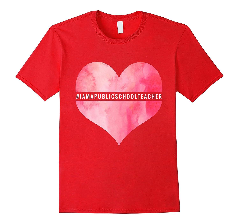 I am a Public School Teacher Teach Teaching Heart T-shirt-TD