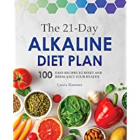 21-Day Alkaline Diet Plan: 100 Easy Recipes to Reset and Rebalance Your Health