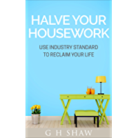 Halve Your Housework: Use Industry Standard To Reclaim Your Life (English Edition)