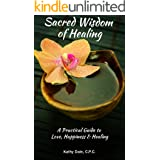 Sacred Wisdom of Healing: A Practical Guide to Love, Happiness & Healing