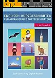 Englisch: Kurzgeschichten für Anfänger und Fortgeschrittene (mit Audioaufnahmen): Verbessere deine englische Aussprache, Lese- und Hörfähigkeit. (Englisch für Anfänger)