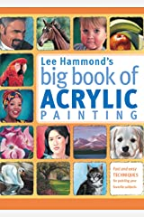 Lee Hammond's Big Book of Acrylic Painting: Fast, easy techniques for painting your favorite subjects Kindle Edition