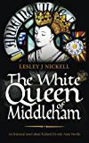 The White Queen of Middleham: An historical novel about Richard III's wife Anne Neville (Sprigs of Broom Book 1)