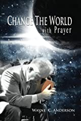 Change The World with Prayer Kindle Edition