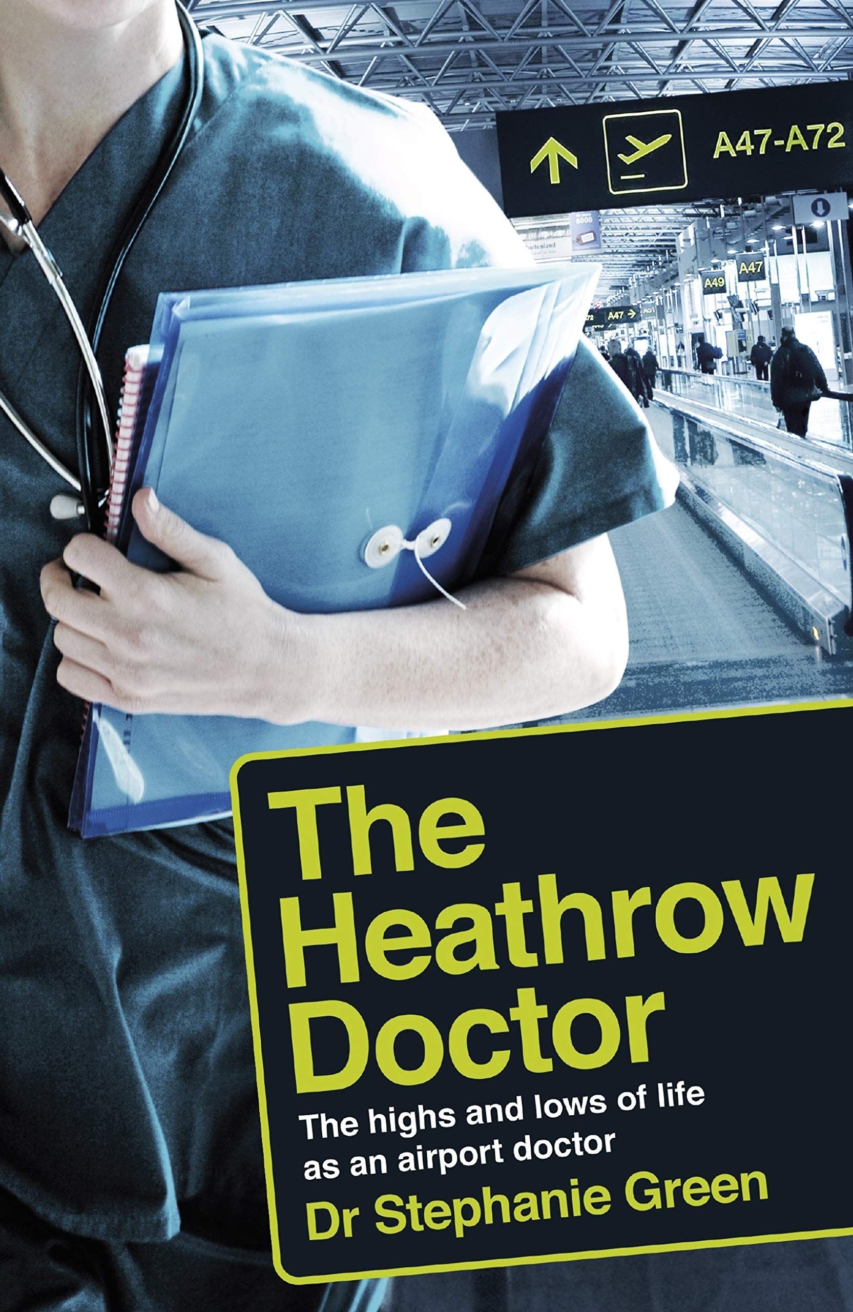 The Heathrow Doctor  The Highs And Lows Of Life As An Airport Doctor  English Edition