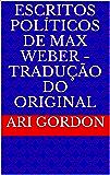 Escritos Políticos de Max Weber - Tradução do original