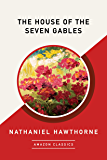 The House of the Seven Gables (AmazonClassics Edition)