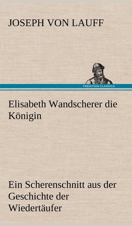 Read Online Elisabeth Wandscherer Die Konigin (German Edition) pdf epub