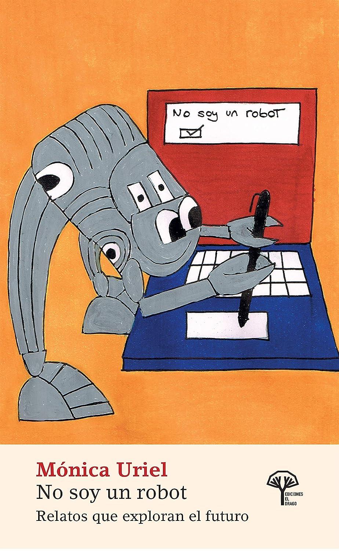 No soy un robot: Relatos que exploran el futuro eBook: Uriel ...