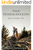 Sage Homeschooling: Wild and Free (Sage Parenting Book 4)
