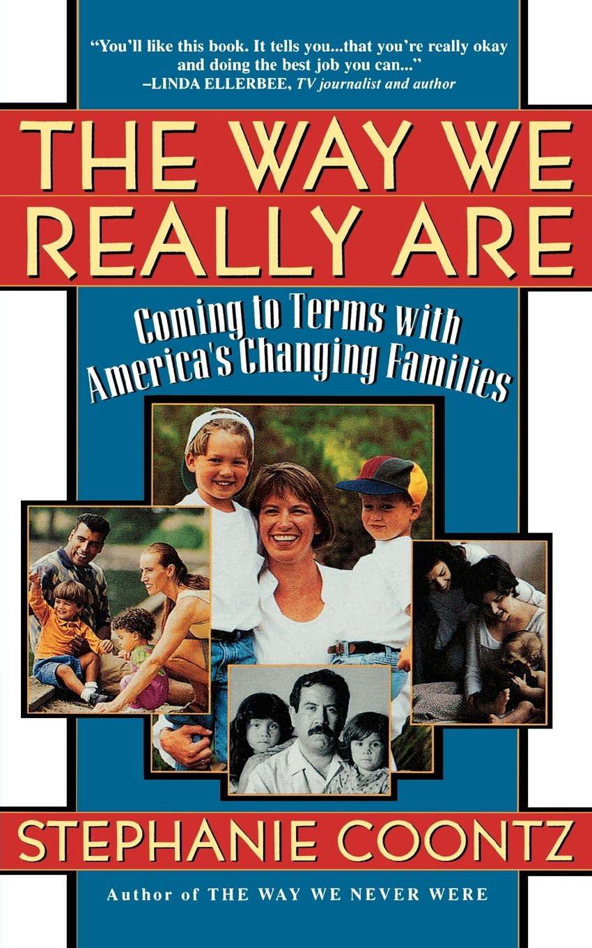 The way we really are coming to terms with americas changing the way we really are coming to terms with americas changing families stephanie coontz 9780465090921 amazon books fandeluxe PDF