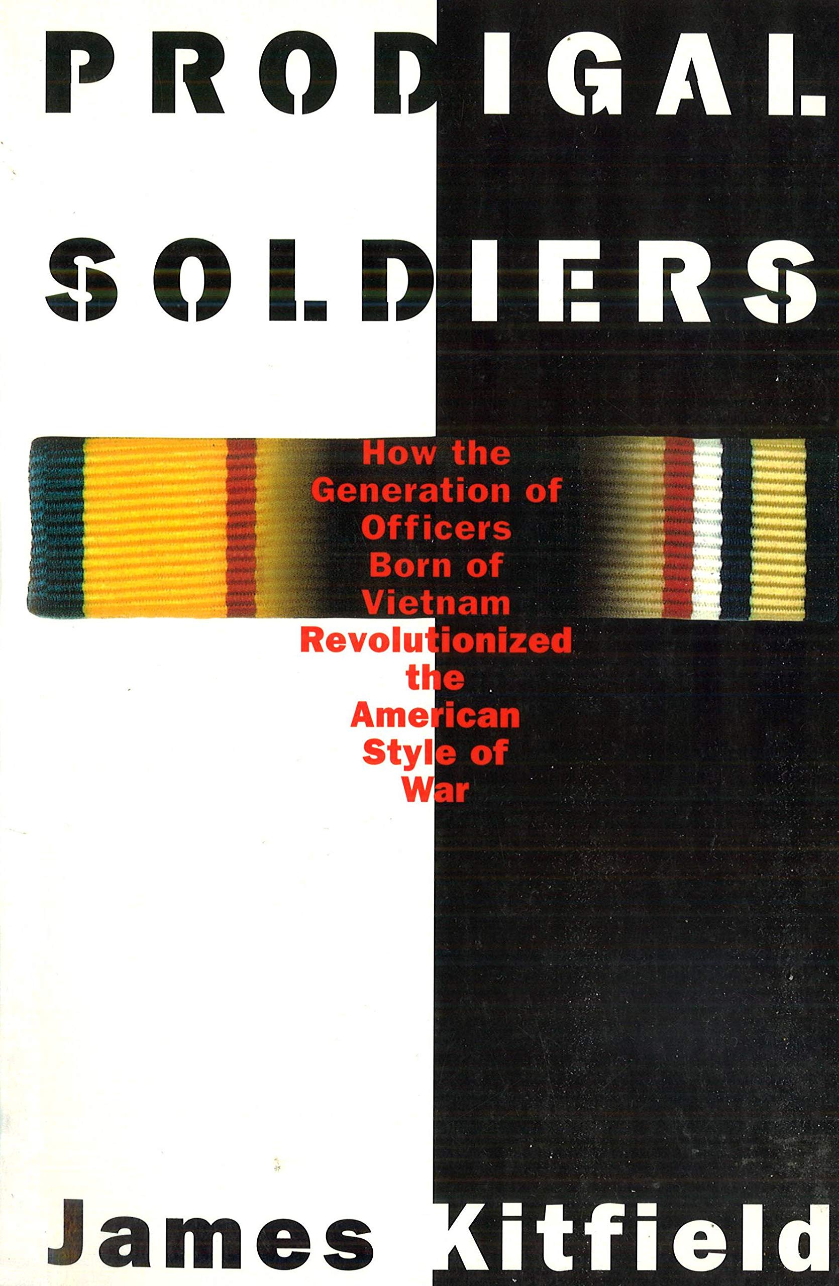 Prodigal Soldiers How The Generation Of Officers Born Of Vietnam Revolutionized The American Style Of War Kitfield James 9781574881233 Amazon Com Books