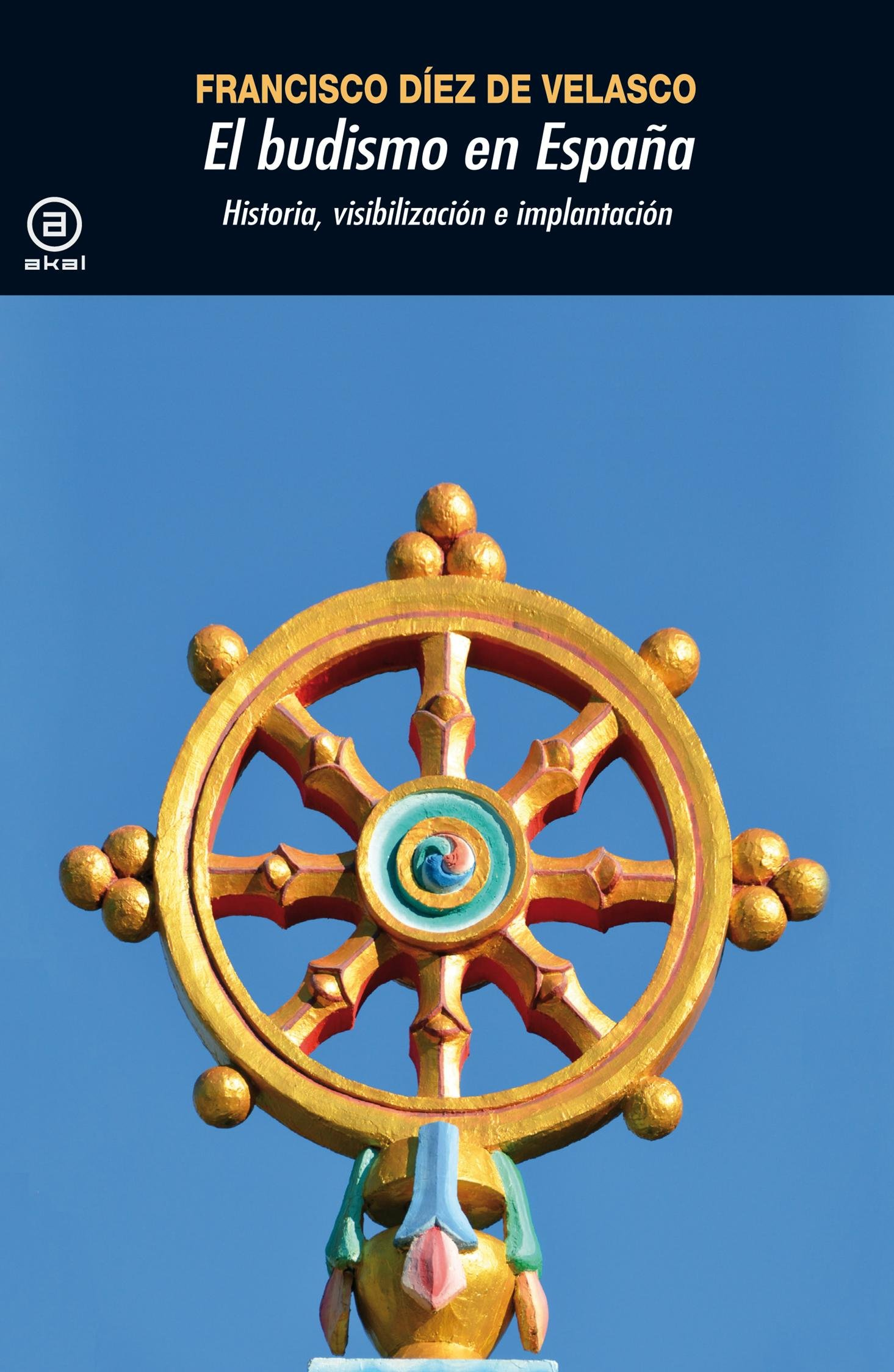 Budismo en España.Historia, visibilización e implantación Universitaria: Amazon.es: Díez de Velasco, Francisco: Libros