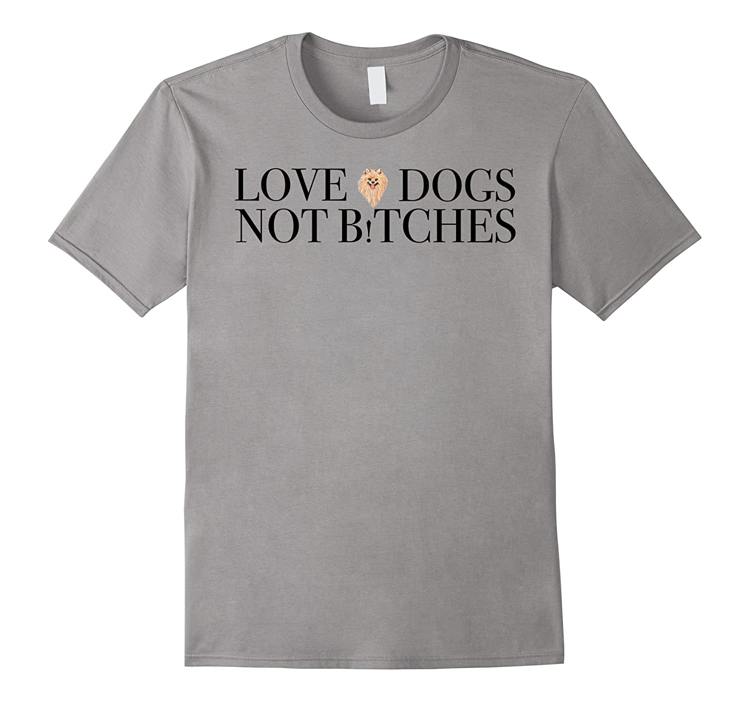 'Love Dogs Not Btches' Funny Dog T-Shirt for Men and Women