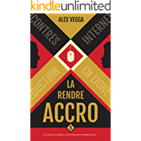 La Rendre ACCRO (Vol. 1): La Séduction sur les Sites de Rencontre (French Edition)
