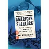 American Sherlock: Murder, Forensics, and the Birth of American CSI