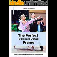 The Perfect Ballroom Dance Frame: A Ballroom Dance Guide book cover