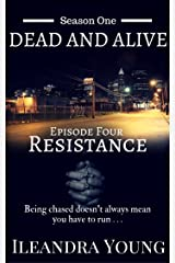 Resistance: Episode Four (Dead And Alive, Season One Book 4) Kindle Edition