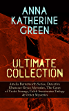 ANNA KATHERINE GREEN Ultimate Collection: Amelia Butterworth Series, Detective Ebenezer Gryce Mysteries, The Cases of Violet Strange, Caleb Sweetwater ... Door, The House of the Whispering Pines…