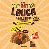 The Try Not to Laugh Challenge Joke Book: Thanksgiving Turkey Stuffing Edition: A Fun and Interactive Joke Book for Boys and Girls: Ages 6, 7, 8, 9, 10, 11, and 12 Years Old