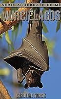 Murciélagos: Libro De Imágenes Asombrosas Y