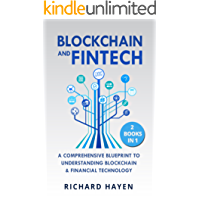 Blockchain & FinTech: A Comprehensive Blueprint to Understanding Blockchain & Financial Technology. - Bitcoin, FinTech, Smart Contracts, Cryptocurrency. 2 Books in 1.
