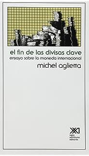 Fin de las divisas clave. Ensayo sobre la moneda internacional (Spanish Edition)