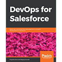 DevOps for Salesforce: Build, test, and streamline data pipelines to simplify development in Salesforce (English Edition…