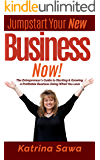 Jumpstart Your New Business Now: The Entrepreneur's Guide to Starting and Growing a Profitable Business Doing What You Love
