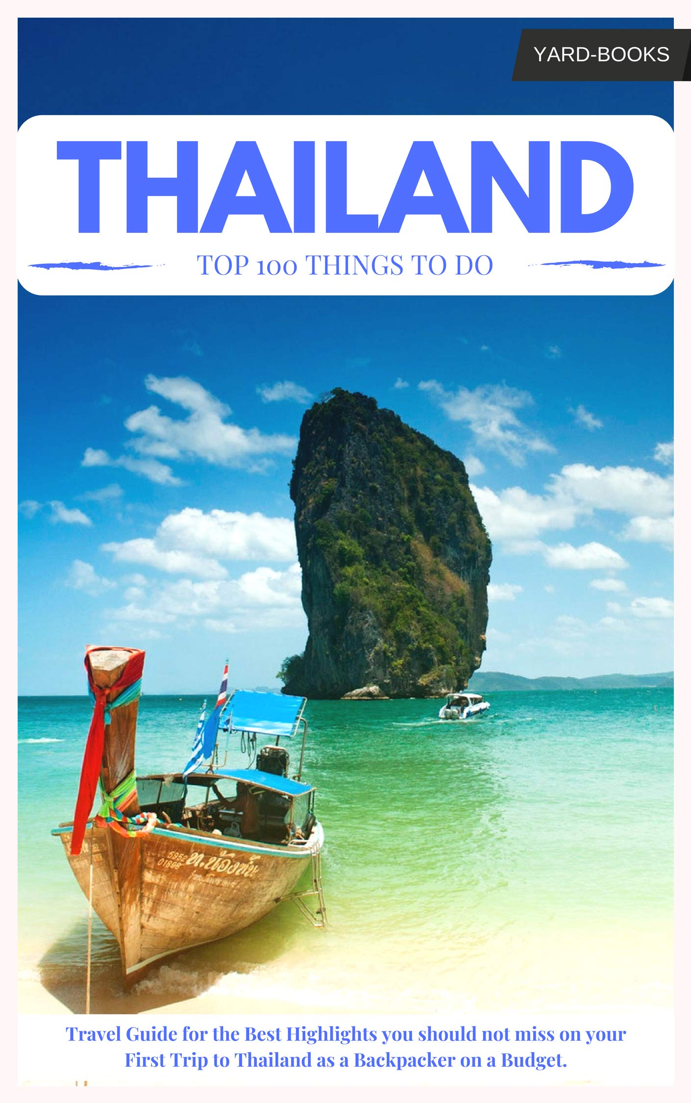 Thailand Travel Guide: The Best 100 Things to Do & Highlights    you should not miss on your First Trip to Thailand as a Backpacker on a Budget. (Backpacking Thailand Book 2) (English Edition)