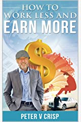 How to Work Less and Earn More Kindle Edition