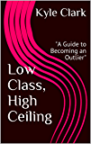 Low Class, High Ceiling:A Guide to Becoming an Outlier