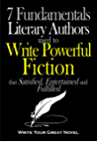 7 Fundamentals Literary Authors used to Write Powerful Fiction that Satisfied, Entertained and Fulfilled: Write Your Great Novel
