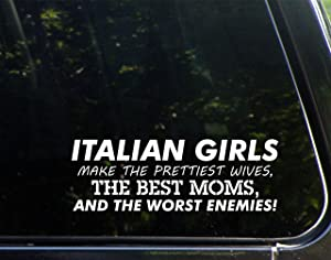 """Diamond Graphics Italian Girls Make The Prettiest Wives, The Best Moms, and The Worst Enemies (8-3/4"""" x 3"""") Die Cut Decal Bumper Sticker for Windows, Cars, Trucks, Laptops, Etc."""