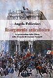 Risorgimento anticattolico. La persecuzione della Chiesa nelle «Memorie» di Giacomo Margotti