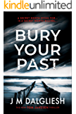 Bury Your Past: A chilling British detective crime thriller (The Hidden Norfolk Murder Mystery Series Book 2)