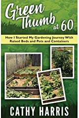 Green Thumb At 60: How I Started My Gardening Journey With Raised Beds and Pots and Contrainers Paperback