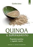 Quinoa, il superalimento: Proprietà nutritive e squisite ricette