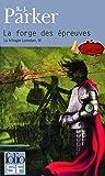 La Trilogie Loredan, Tome 3 : La Forge des Epreuves